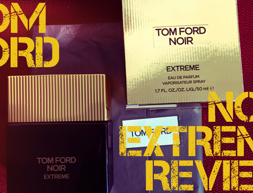 Tom Ford Noir Extreme Fragrance Review