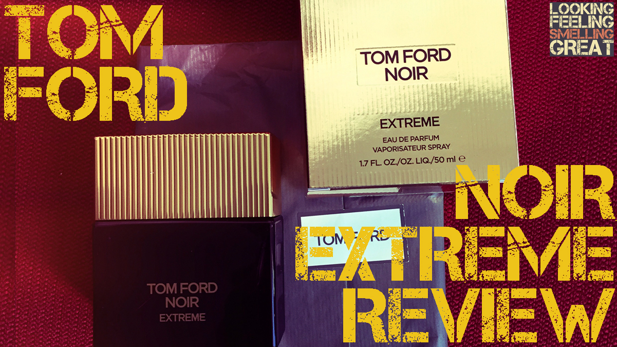 tom ford noir extreme review looking feeling smelling great. Black Bedroom Furniture Sets. Home Design Ideas