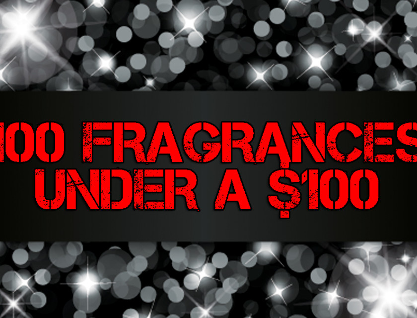 100 Fragrances, Colognes, Perfumes Under A $100