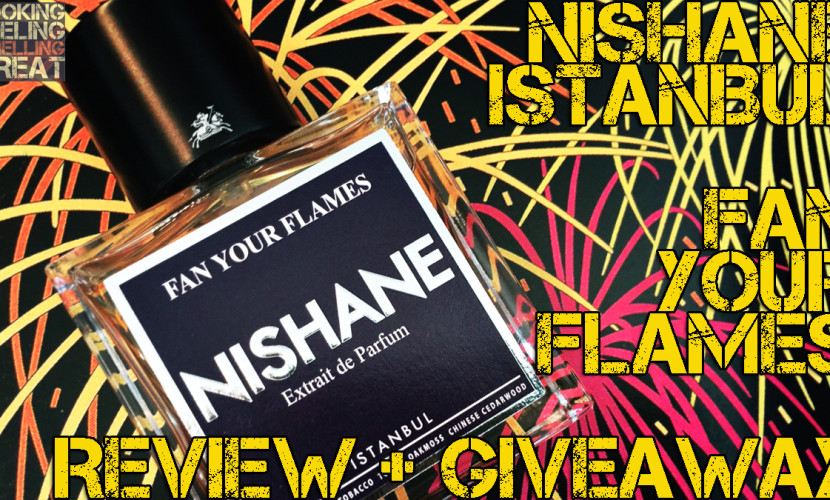 Nishane Istanbul Fan Your Flames Review + Full Bottle Worldwide Giveaway