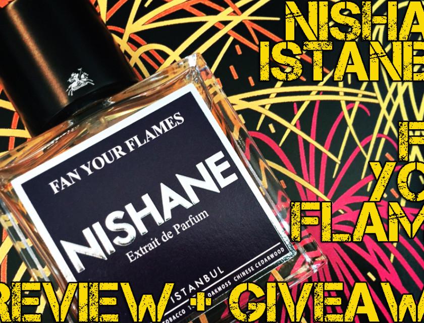Nishane Istanbul Fan Your Flames Review + Full Bottle Worldwide Giveaway