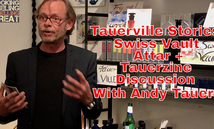 Tauerville Stories, Swiss Vault, Attar + Tauerzine Discussion With Andy Tauer